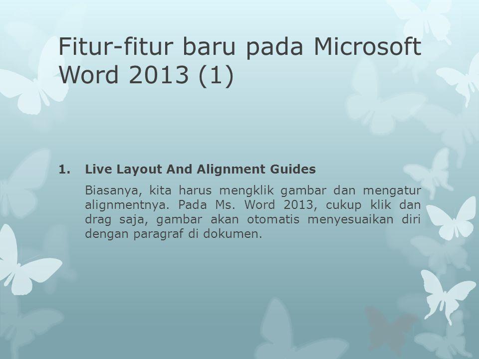 Fitur-fitur baru pada Microsoft Word 2013 (1) 1.Live Layout And Alignment Guides Biasanya, kita harus mengklik gambar dan mengatur alignmentnya. Pada