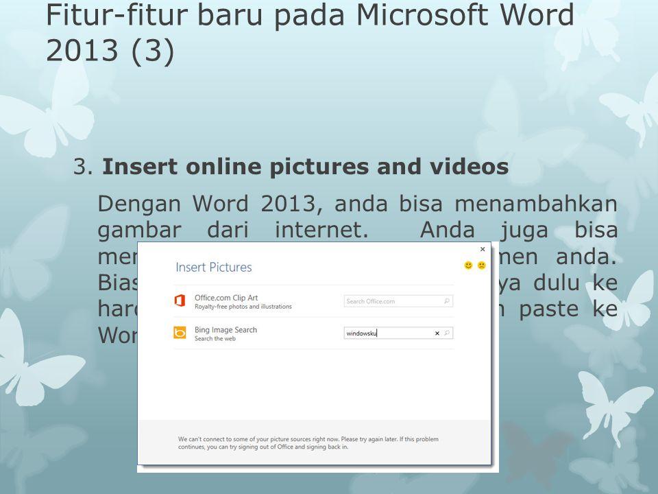 Fitur-fitur baru pada Microsoft Word 2013 (3) 3. Insert online pictures and videos Dengan Word 2013, anda bisa menambahkan gambar dari internet. Anda