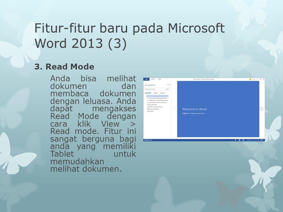 Fitur-fitur baru pada Microsoft Word 2013 (3) 3. Read Mode Anda bisa melihat dokumen dan membaca dokumen dengan leluasa. Anda dapat mengakses Read Mod