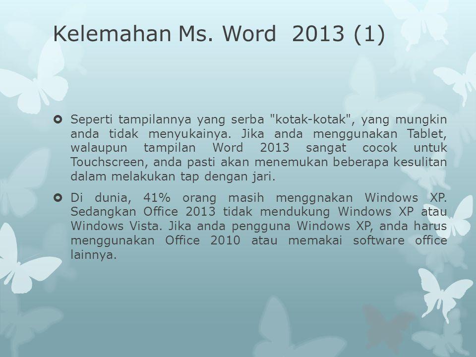 Kelemahan Ms. Word 2013 (1)  Seperti tampilannya yang serba
