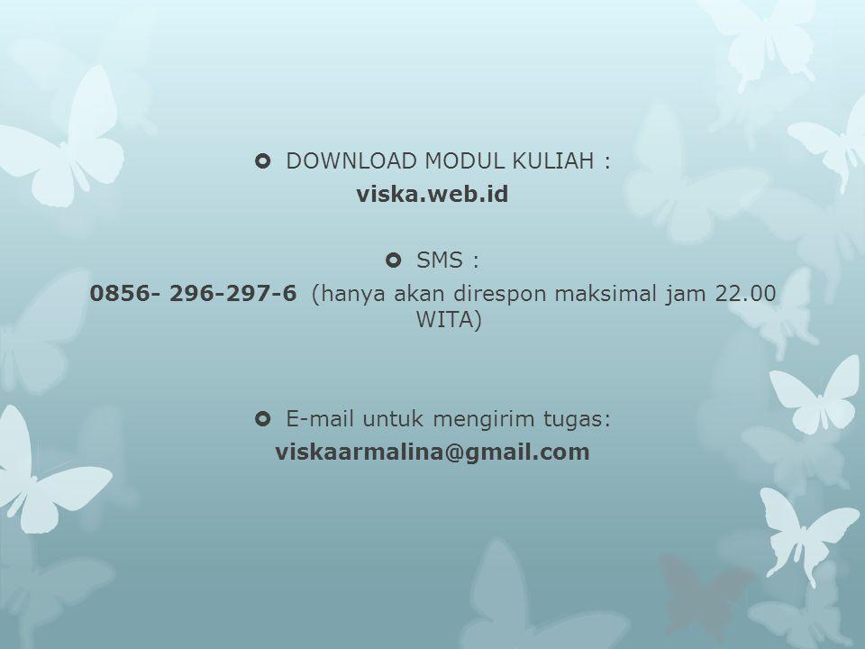  DOWNLOAD MODUL KULIAH : viska.web.id  SMS : 0856- 296-297-6 (hanya akan direspon maksimal jam 22.00 WITA)  E-mail untuk mengirim tugas: viskaarmal