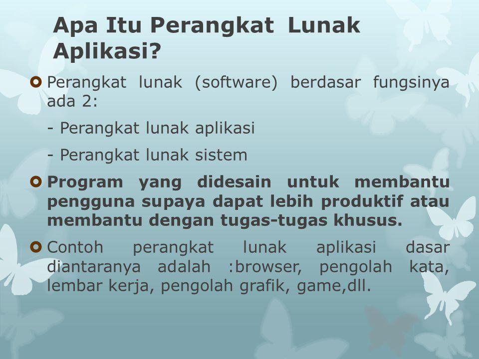 Apa Itu Perangkat Lunak Aplikasi?  Perangkat lunak (software) berdasar fungsinya ada 2: - Perangkat lunak aplikasi - Perangkat lunak sistem  Program