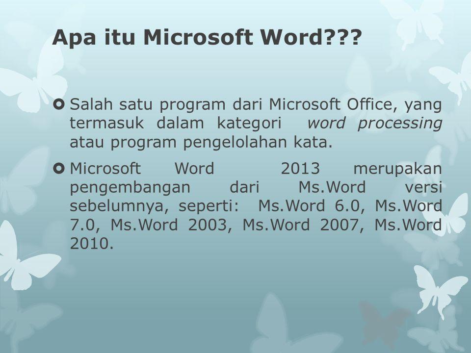 Apa itu Microsoft Word???  Salah satu program dari Microsoft Office, yang termasuk dalam kategori word processing atau program pengelolahan kata.  M