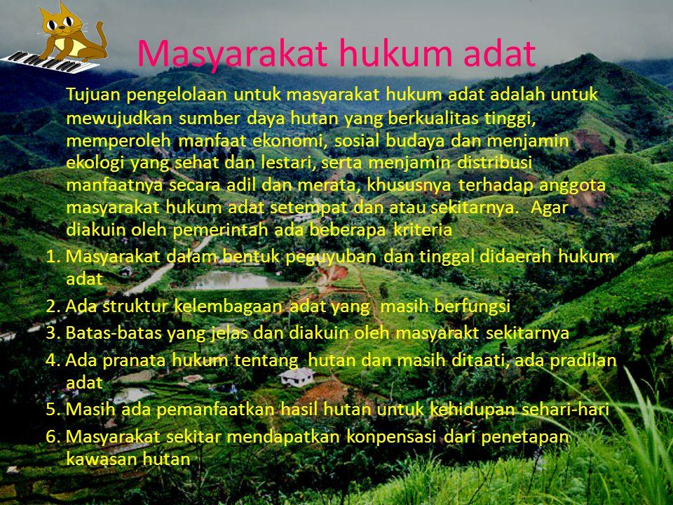 Masyarakat hukum adat Tujuan pengelolaan untuk masyarakat hukum adat adalah untuk mewujudkan sumber daya hutan yang berkualitas tinggi, memperoleh man