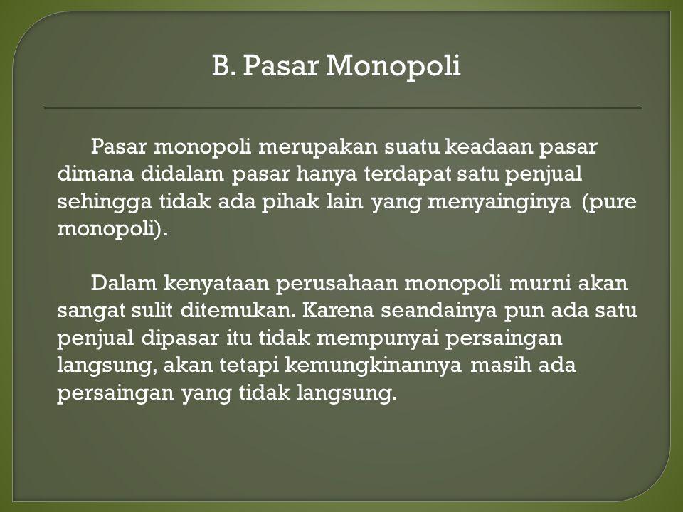 B. Pasar Monopoli Pasar monopoli merupakan suatu keadaan pasar dimana didalam pasar hanya terdapat satu penjual sehingga tidak ada pihak lain yang men