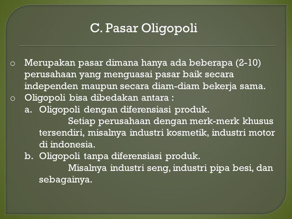 C. Pasar Oligopoli o Merupakan pasar dimana hanya ada beberapa (2-10) perusahaan yang menguasai pasar baik secara independen maupun secara diam-diam b