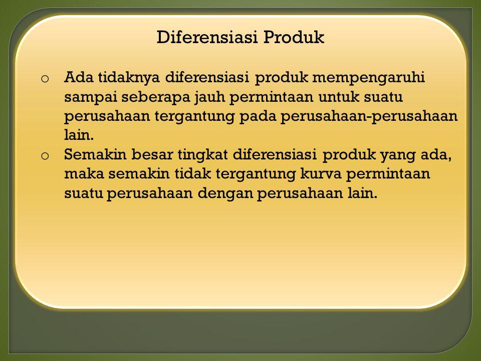 Diferensiasi Produk o Ada tidaknya diferensiasi produk mempengaruhi sampai seberapa jauh permintaan untuk suatu perusahaan tergantung pada perusahaan-