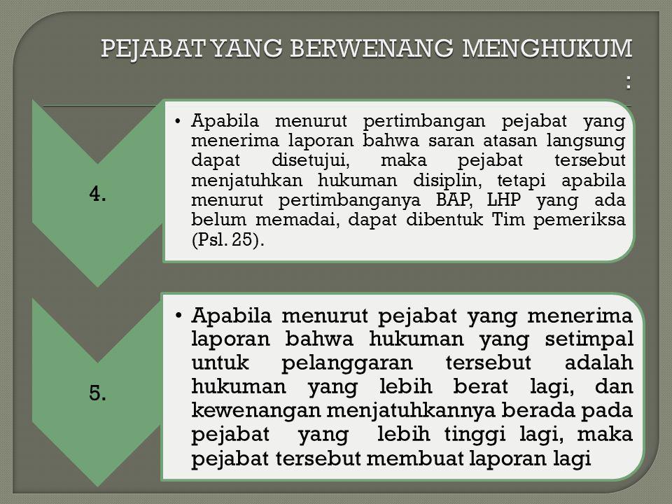 4. Apabila menurut pertimbangan pejabat yang menerima laporan bahwa saran atasan langsung dapat disetujui, maka pejabat tersebut menjatuhkan hukuman d