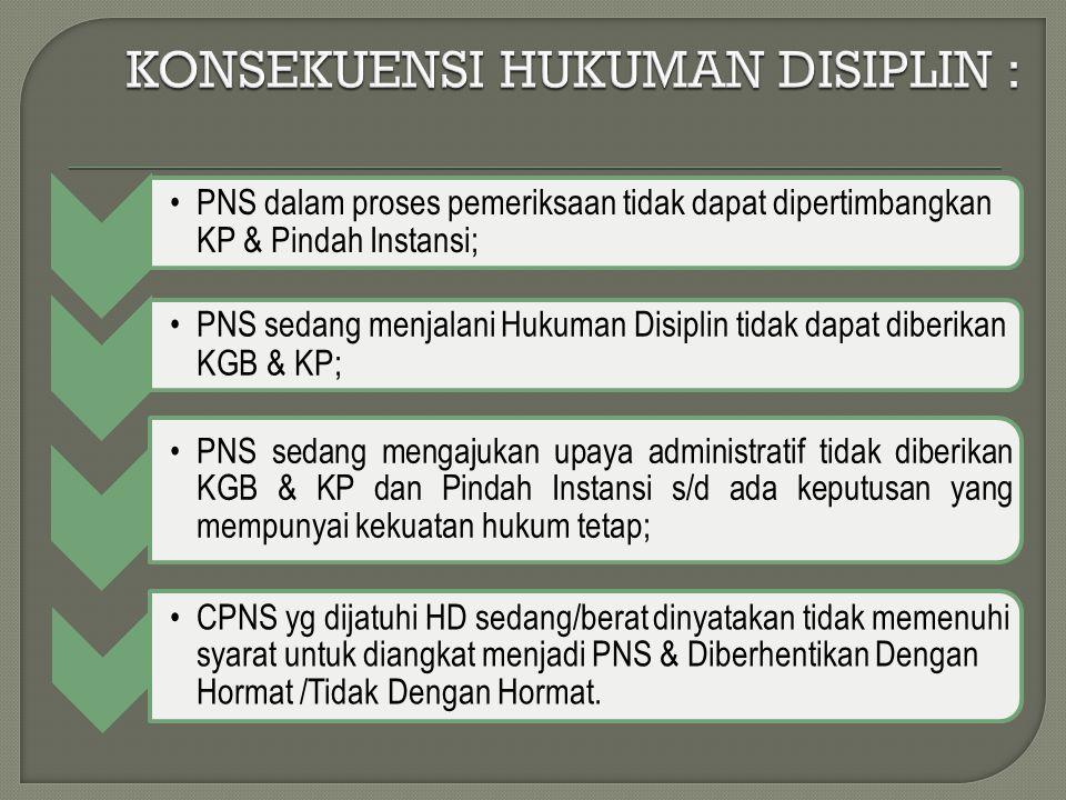 PNS dalam proses pemeriksaan tidak dapat dipertimbangkan KP & Pindah Instansi; PNS sedang menjalani Hukuman Disiplin tidak dapat diberikan KGB & KP; P