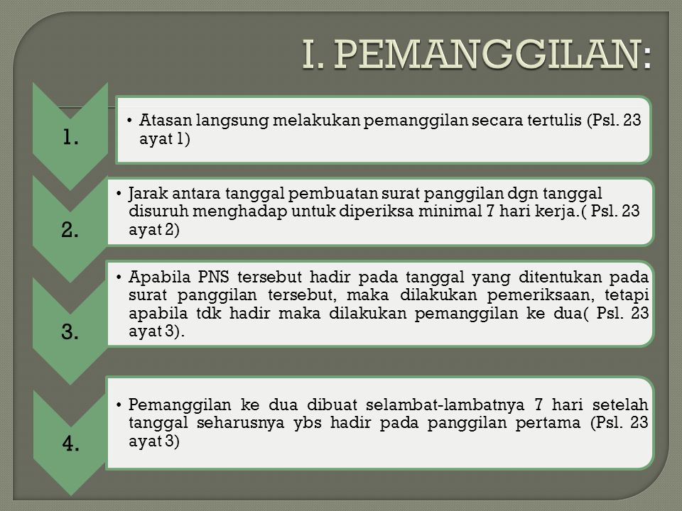 1. Atasan langsung melakukan pemanggilan secara tertulis (Psl. 23 ayat 1) 2. Jarak antara tanggal pembuatan surat panggilan dgn tanggal disuruh mengha