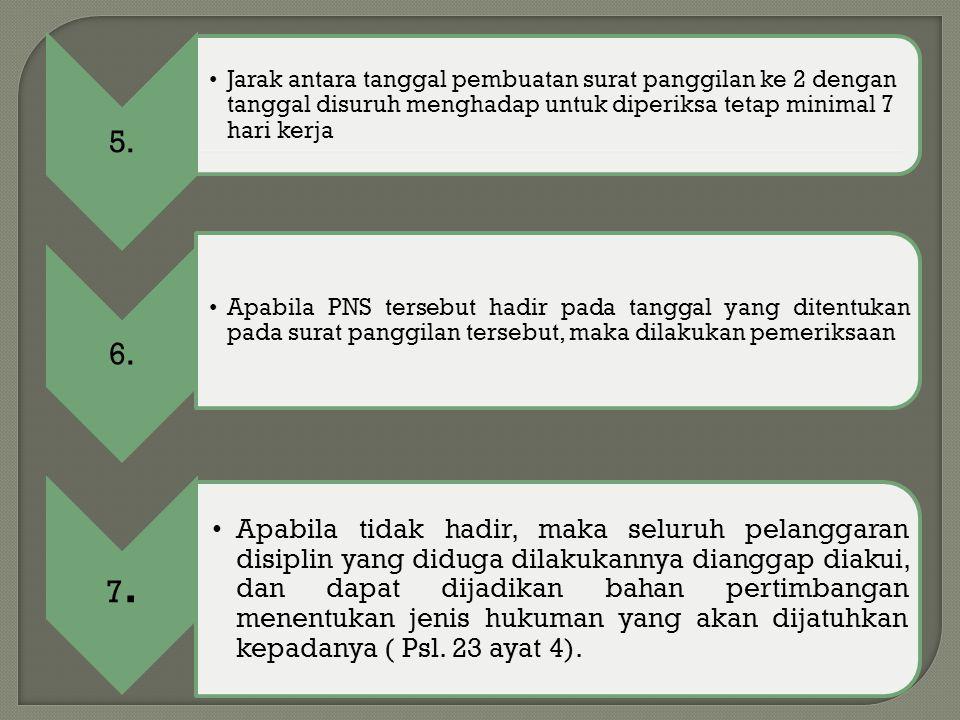 5. Jarak antara tanggal pembuatan surat panggilan ke 2 dengan tanggal disuruh menghadap untuk diperiksa tetap minimal 7 hari kerja 6. Apabila PNS ters