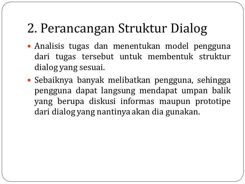 2. Perancangan Struktur Dialog Analisis tugas dan menentukan model pengguna dari tugas tersebut untuk membentuk struktur dialog yang sesuai. Sebaiknya