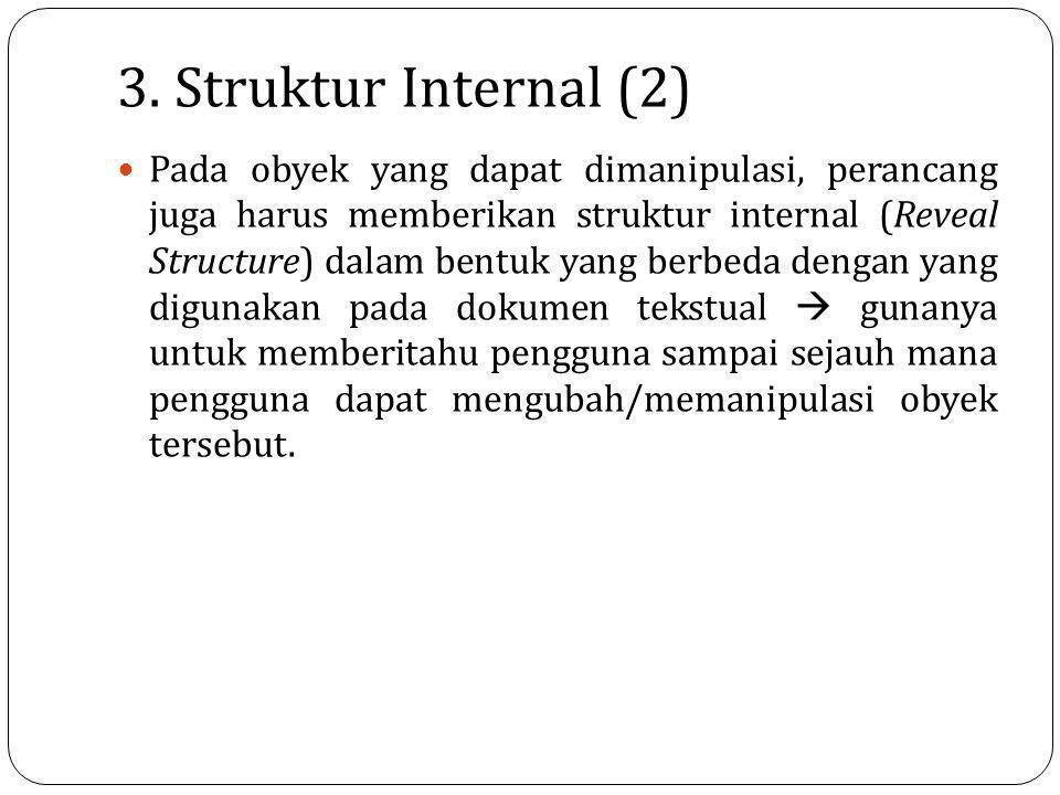 3. Struktur Internal (2) Pada obyek yang dapat dimanipulasi, perancang juga harus memberikan struktur internal (Reveal Structure) dalam bentuk yang be
