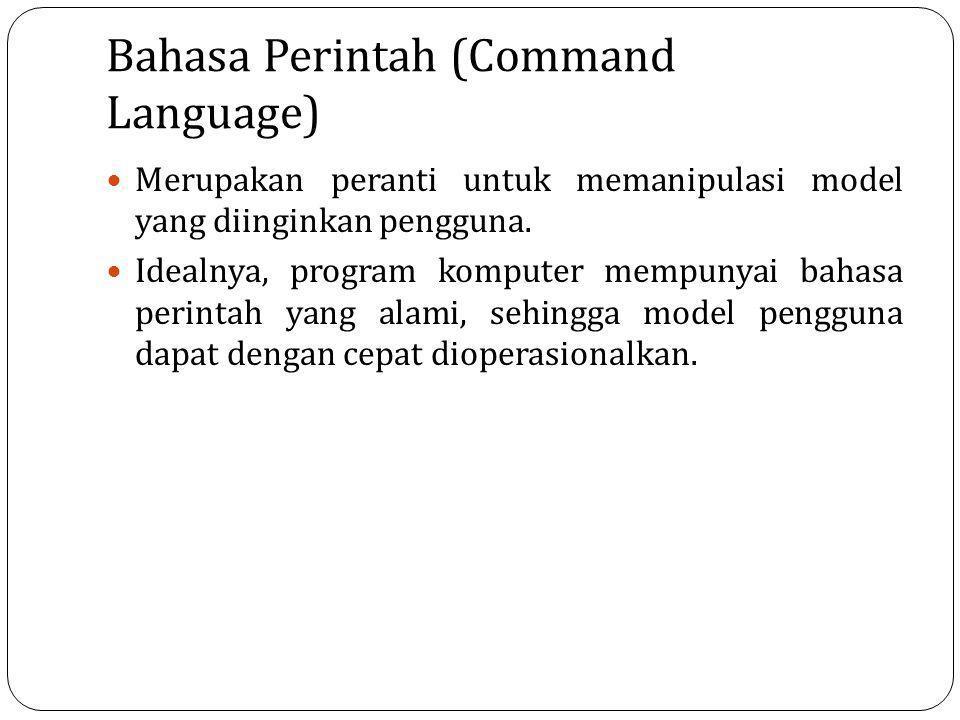 Bahasa Perintah (Command Language) Merupakan peranti untuk memanipulasi model yang diinginkan pengguna. Idealnya, program komputer mempunyai bahasa pe
