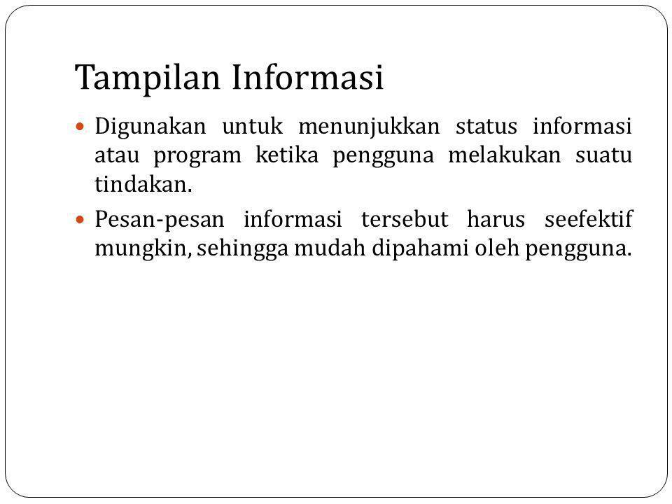Tampilan Informasi Digunakan untuk menunjukkan status informasi atau program ketika pengguna melakukan suatu tindakan. Pesan-pesan informasi tersebut