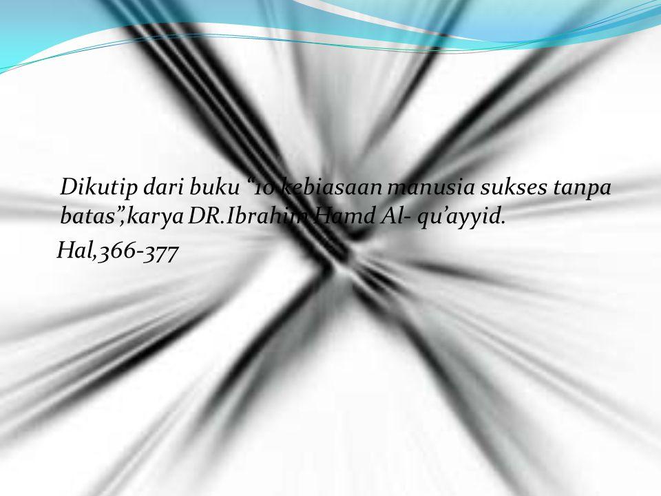 Dikutip dari buku 10 kebiasaan manusia sukses tanpa batas ,karya DR.Ibrahim Hamd Al- qu'ayyid.