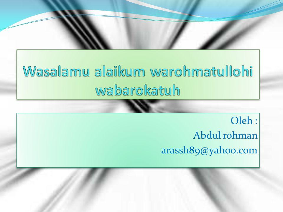 Oleh : Abdul rohman arassh89@yahoo.com Oleh : Abdul rohman arassh89@yahoo.com