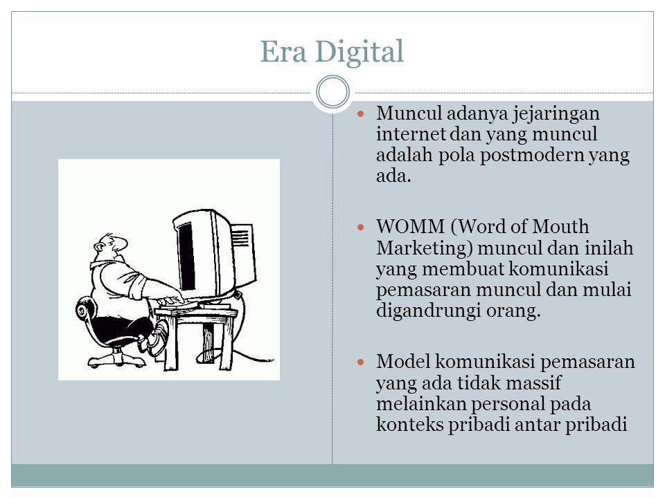 Era Digital Muncul adanya jejaringan internet dan yang muncul adalah pola postmodern yang ada. WOMM (Word of Mouth Marketing) muncul dan inilah yang m