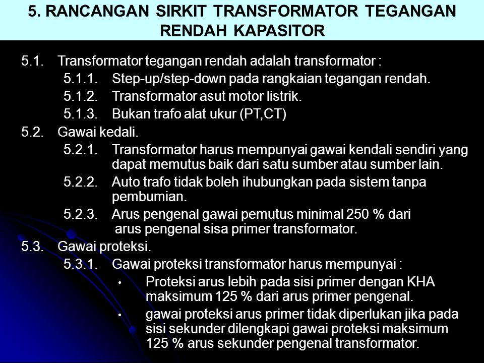 5. RANCANGAN SIRKIT TRANSFORMATOR TEGANGAN RENDAH KAPASITOR 5.1.Transformator tegangan rendah adalah transformator : 5.1.1.Step-up/step-down pada rang