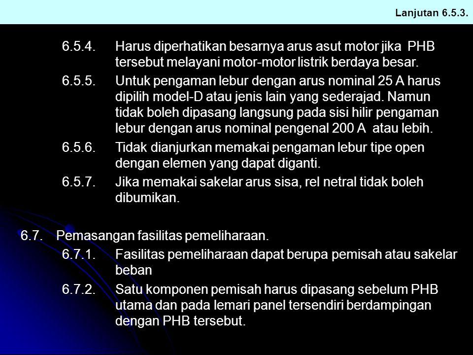 Lanjutan 6.5.3. 6.5.4.Harus diperhatikan besarnya arus asut motor jika PHB tersebut melayani motor-motor listrik berdaya besar. 6.5.5.Untuk pengaman l