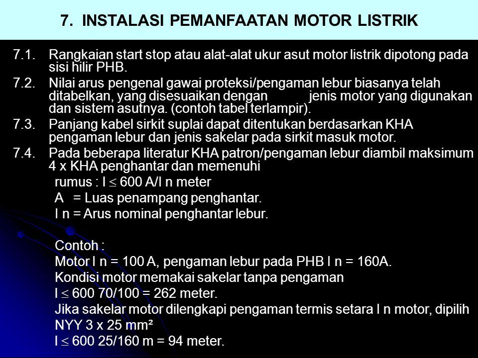7. INSTALASI PEMANFAATAN MOTOR LISTRIK 7.1.Rangkaian start stop atau alat-alat ukur asut motor listrik dipotong pada sisi hilir PHB. 7.2.Nilai arus pe