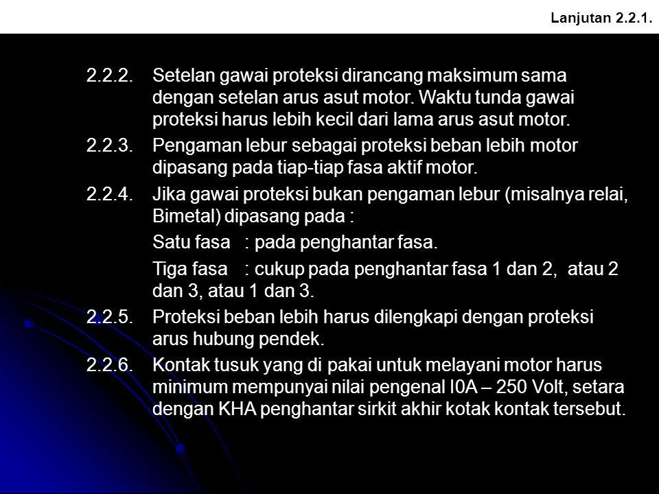Lanjutan 2.2.6 2.3.Proteksi Hubung Pendek Sirkit Motor 2.3.1.Setiap motor harus diproteksi tersendiri terhadap arus hubung pendek, kecuali : Sisi hulu sirkit telah di proteksi dengan nilai pengenal maksimum 16 A.