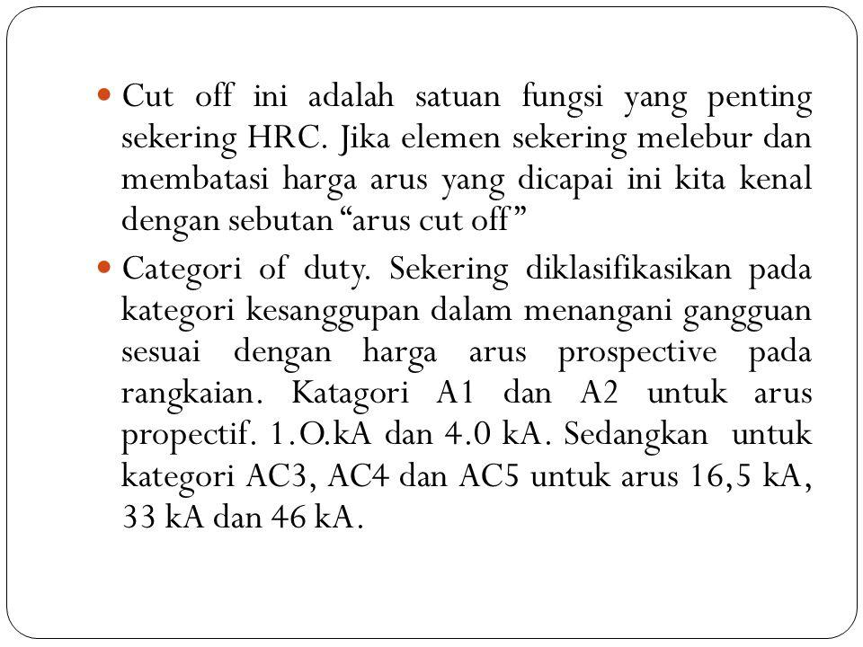 Cut off ini adalah satuan fungsi yang penting sekering HRC. Jika elemen sekering melebur dan membatasi harga arus yang dicapai ini kita kenal dengan s