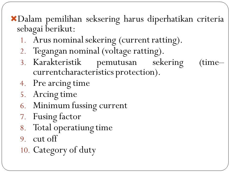  Dalam pemilihan seksering harus diperhatikan criteria sebagai berikut: 1. Arus nominal sekering (current ratting). 2. Tegangan nominal (voltage ratt