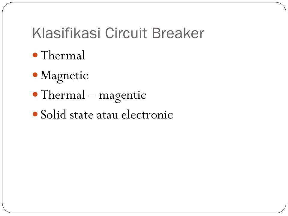 Klasifikasi Circuit Breaker Thermal Magnetic Thermal – magentic Solid state atau electronic