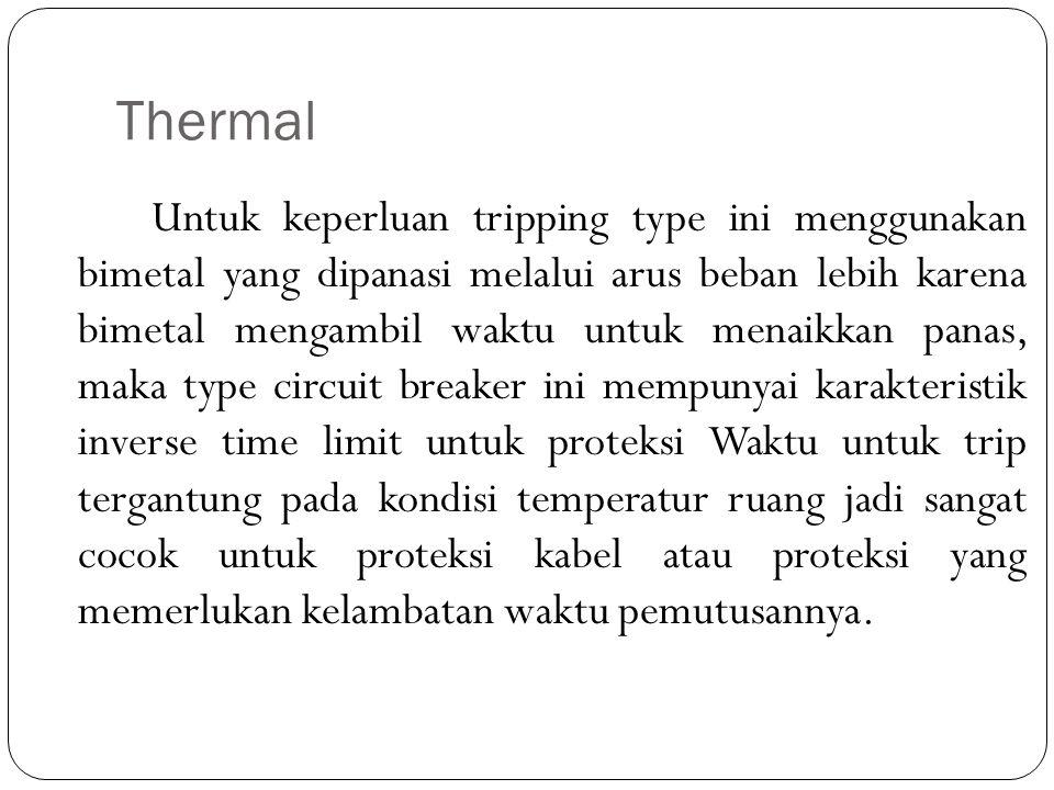 Thermal Untuk keperluan tripping type ini menggunakan bimetal yang dipanasi melalui arus beban lebih karena bimetal mengambil waktu untuk menaikkan pa