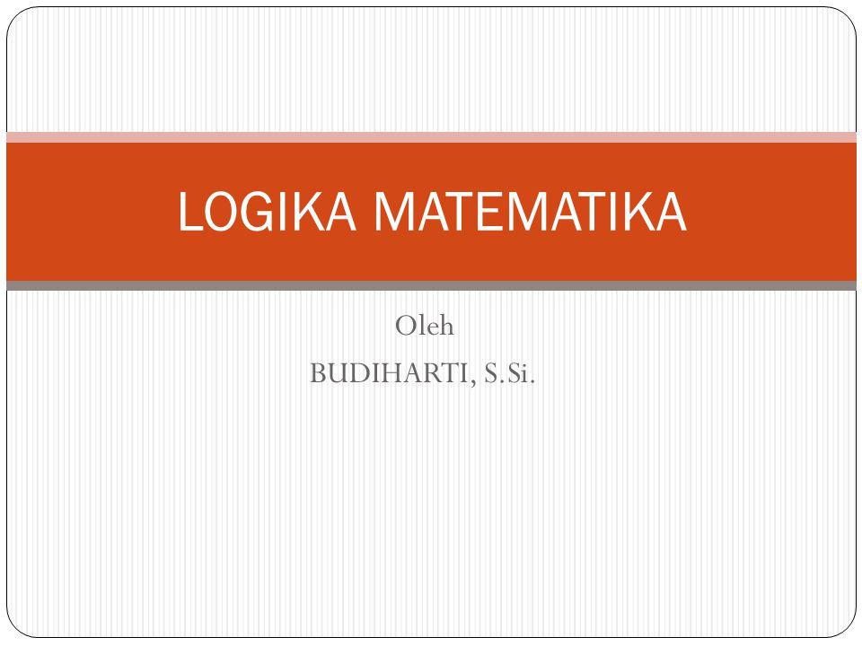 Oleh BUDIHARTI, S.Si. LOGIKA MATEMATIKA
