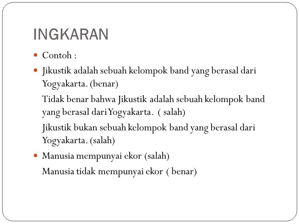 INGKARAN Contoh : Jikustik adalah sebuah kelompok band yang berasal dari Yogyakarta. (benar) Tidak benar bahwa Jikustik adalah sebuah kelompok band ya