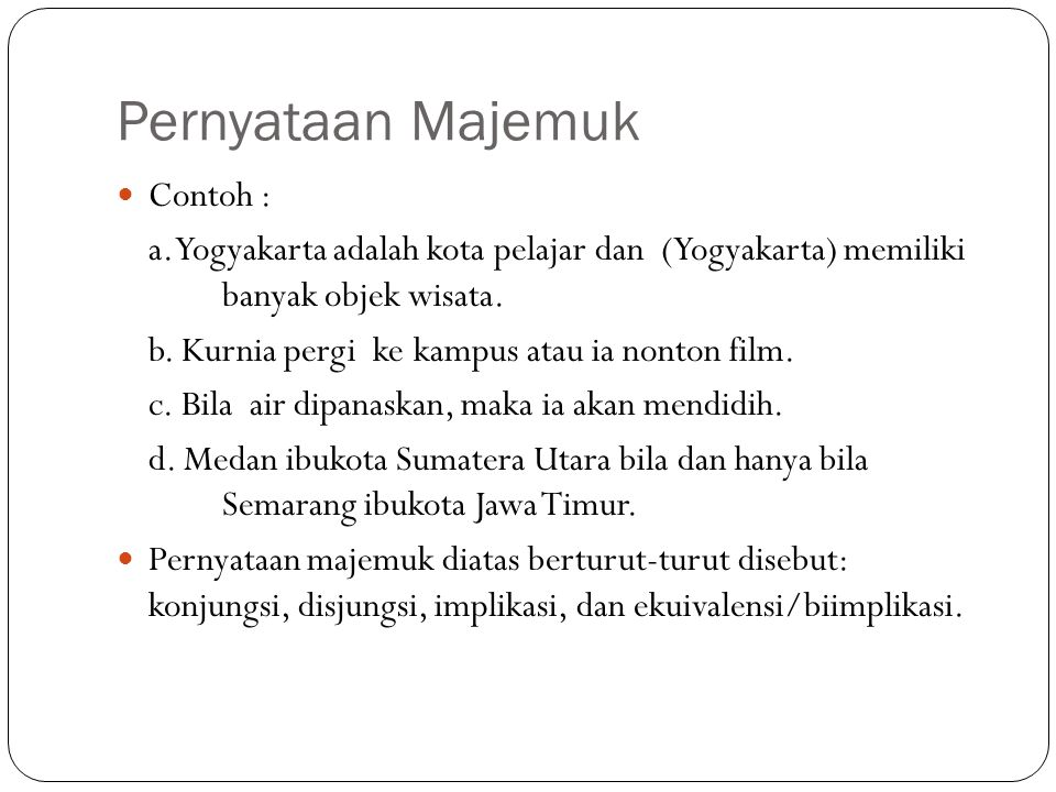 Pernyataan Majemuk Contoh : a. Yogyakarta adalah kota pelajar dan (Yogyakarta) memiliki banyak objek wisata. b. Kurnia pergi ke kampus atau ia nonton