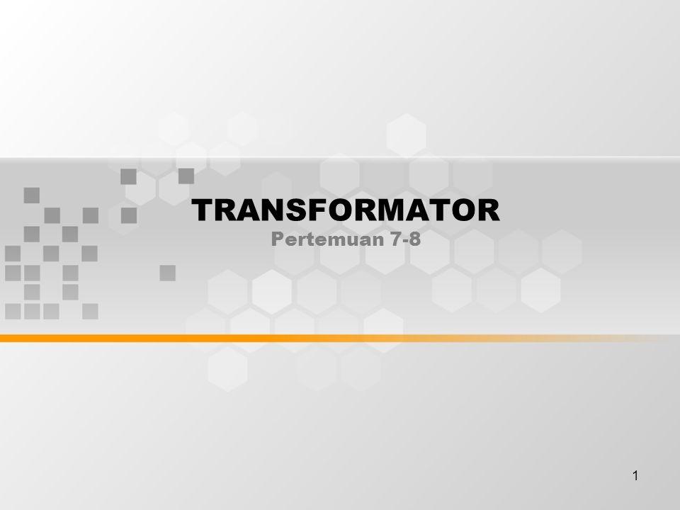 1 TRANSFORMATOR Pertemuan 7-8