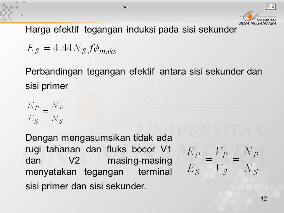 12 ` Harga efektif tegangan induksi pada sisi sekunder Perbandingan tegangan efektif antara sisi sekunder dan sisi primer Dengan mengasumsikan tidak a