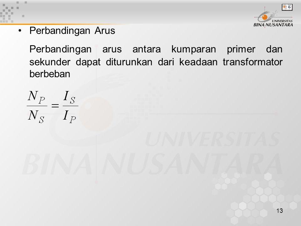 13 Perbandingan Arus Perbandingan arus antara kumparan primer dan sekunder dapat diturunkan dari keadaan transformator berbeban