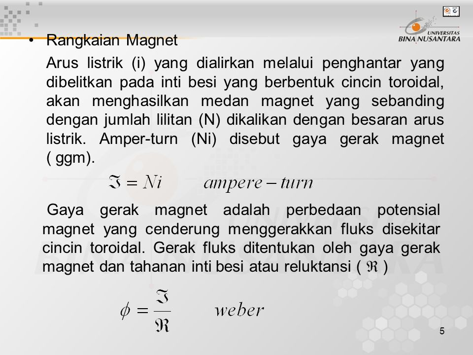 5 Rangkaian Magnet Arus listrik (i) yang dialirkan melalui penghantar yang dibelitkan pada inti besi yang berbentuk cincin toroidal, akan menghasilkan