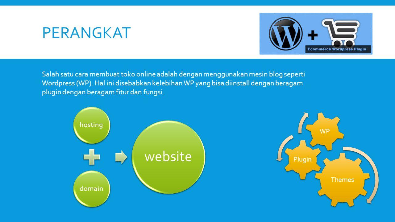 PERANGKAT Salah satu cara membuat toko online adalah dengan menggunakan mesin blog seperti Wordpress (WP). Hal ini disebabkan kelebihan WP yang bisa d