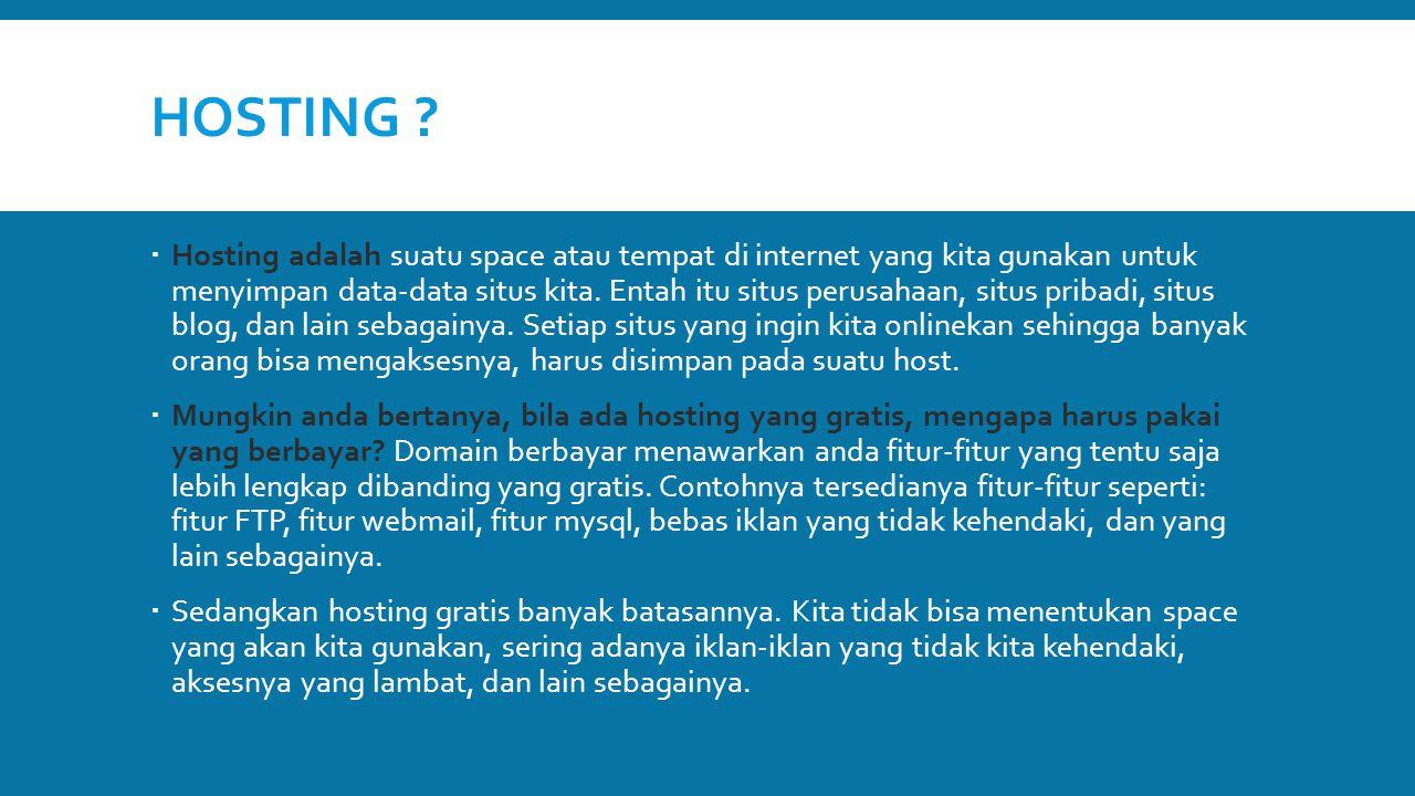 HOSTING ?  Hosting adalah suatu space atau tempat di internet yang kita gunakan untuk menyimpan data-data situs kita. Entah itu situs perusahaan, sit