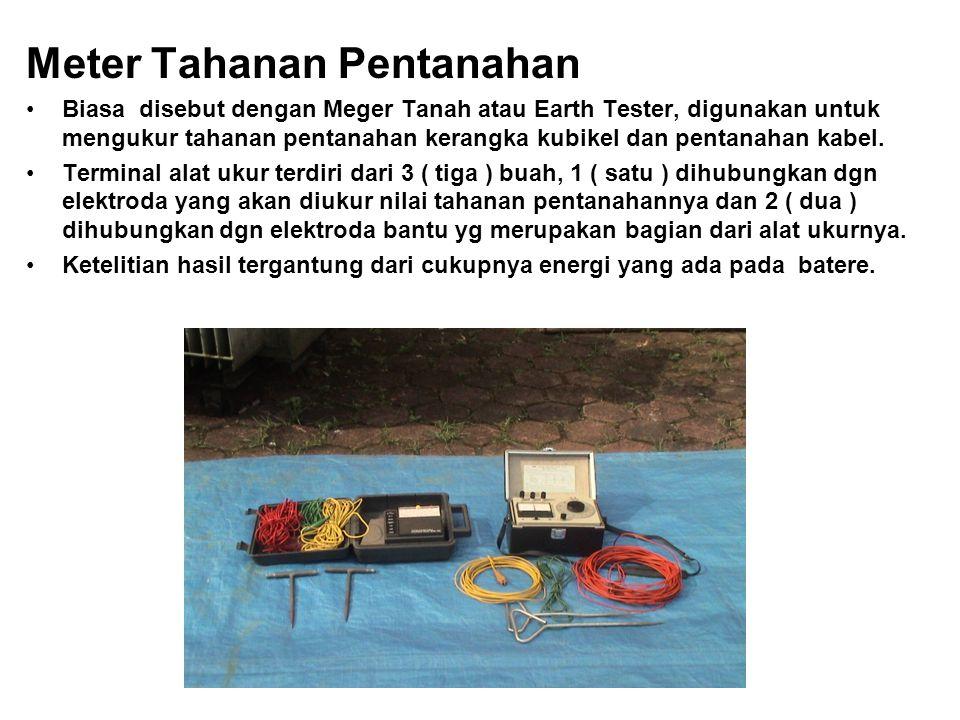 Meter Tahanan Pentanahan Biasa disebut dengan Meger Tanah atau Earth Tester, digunakan untuk mengukur tahanan pentanahan kerangka kubikel dan pentanahan kabel.