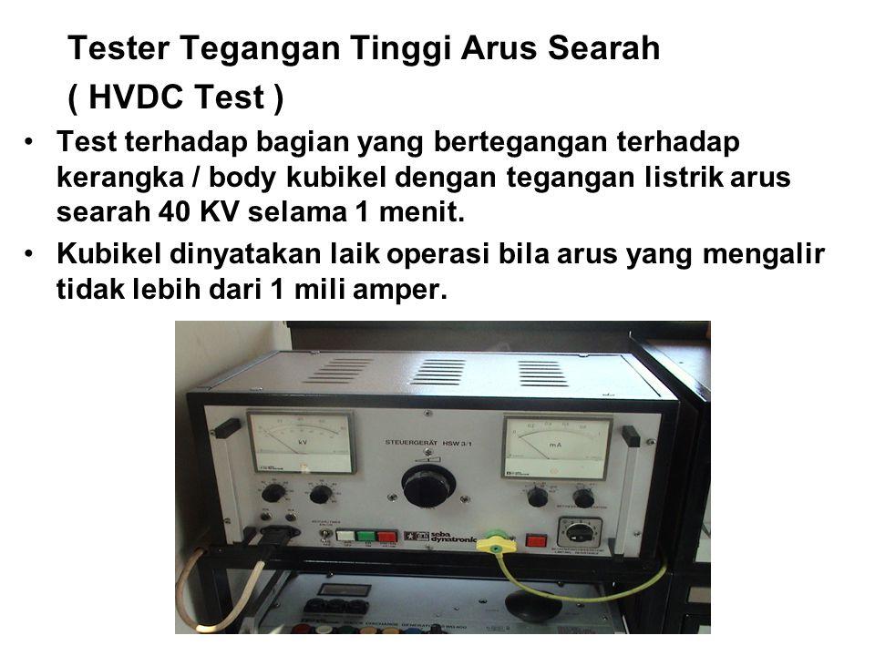 Tester Tegangan Tinggi Arus Searah ( HVDC Test ) Test terhadap bagian yang bertegangan terhadap kerangka / body kubikel dengan tegangan listrik arus searah 40 KV selama 1 menit.