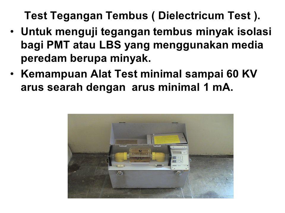 Test Tegangan Tembus ( Dielectricum Test ). Untuk menguji tegangan tembus minyak isolasi bagi PMT atau LBS yang menggunakan media peredam berupa minya