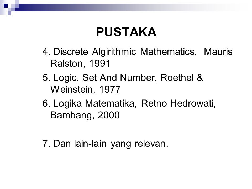 1. Mathematical Logic For Computer Science M. Ben-Ari 2. Applied Discrete Structure for Computer Science Alan Doerr & Kenneth Levasseur 3. Pengantar D