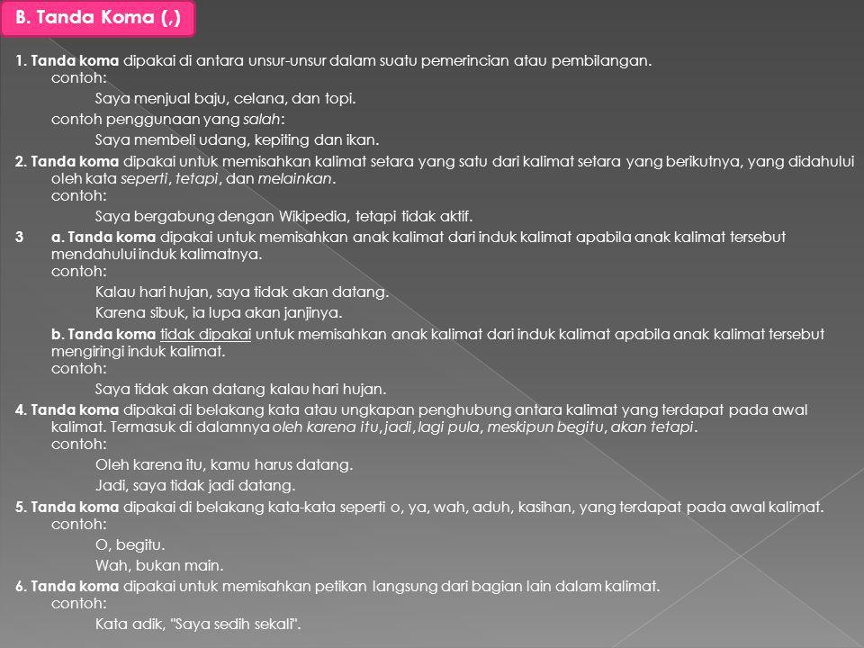 11. Tanda titik tidak dipakai di belakang : (1) alamat pengirim dan tanggal surat atau (2) nama dan alamat penerima surat. Contoh: Jalan Diponegoro 82
