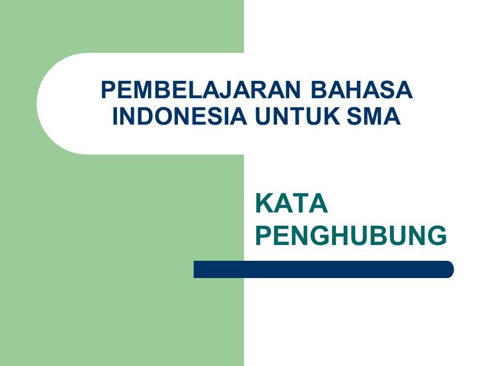 PEMBELAJARAN BAHASA INDONESIA UNTUK SMA KATA PENGHUBUNG