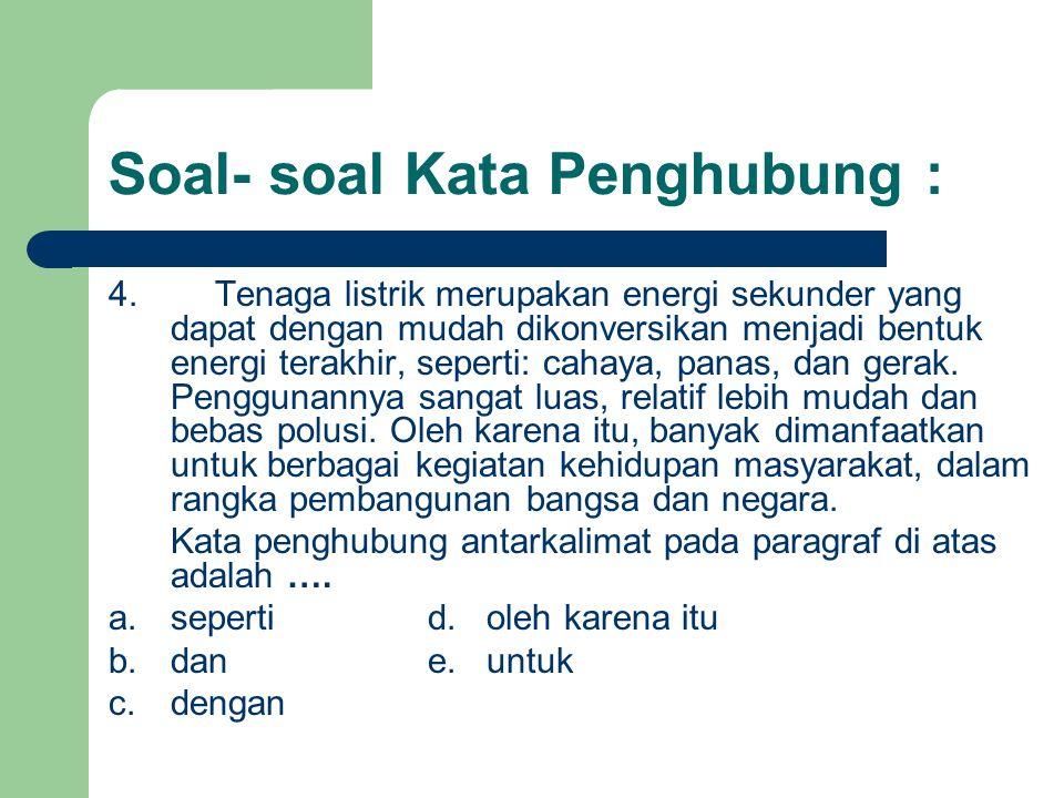 Soal- soal Kata Penghubung : 4.Tenaga listrik merupakan energi sekunder yang dapat dengan mudah dikonversikan menjadi bentuk energi terakhir, seperti: