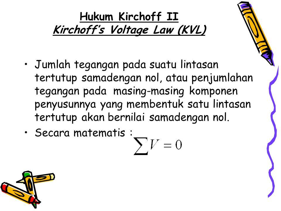 Hukum Kirchoff II Kirchoff's Voltage Law (KVL) Jumlah tegangan pada suatu lintasan tertutup samadengan nol, atau penjumlahan tegangan pada masing-masi