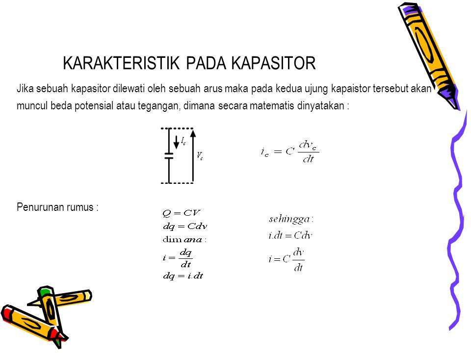 KARAKTERISTIK PADA KAPASITOR Jika sebuah kapasitor dilewati oleh sebuah arus maka pada kedua ujung kapaistor tersebut akan muncul beda potensial atau