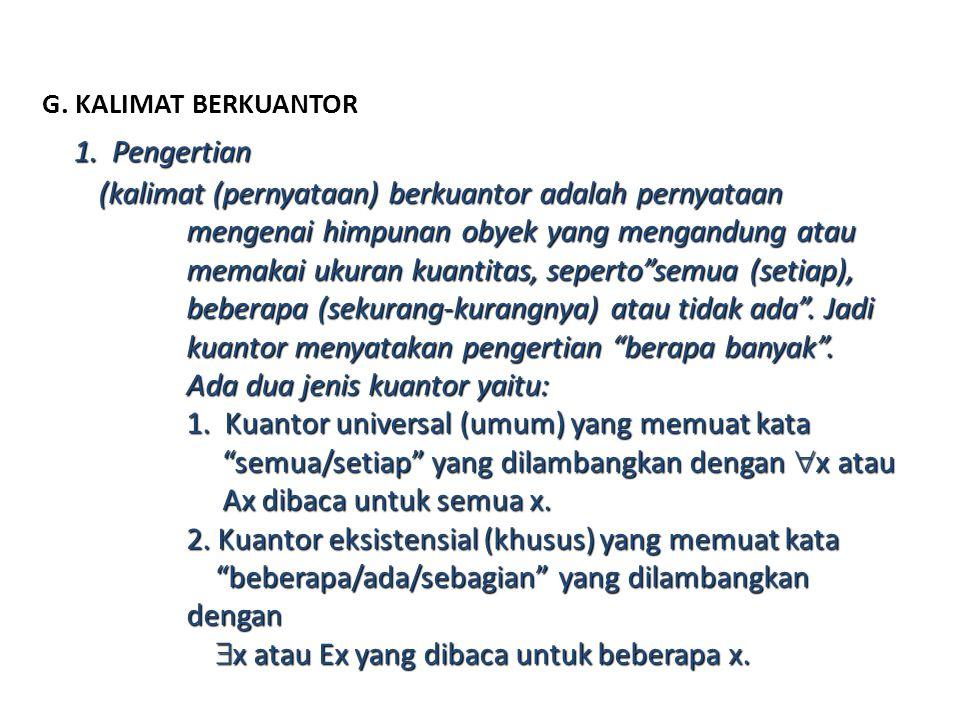G. KALIMAT BERKUANTOR 1. Pengertian (kalimat (pernyataan) berkuantor adalah pernyataan mengenai himpunan obyek yang mengandung atau memakai ukuran kua