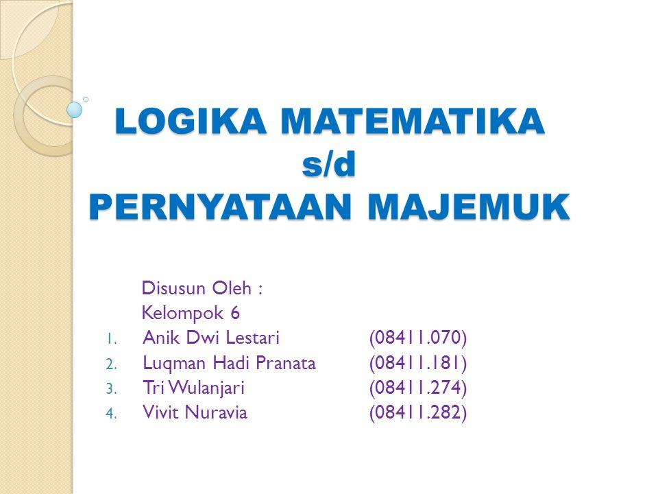 LOGIKA MATEMATIKA s/d PERNYATAAN MAJEMUK Disusun Oleh : Kelompok 6 1. Anik Dwi Lestari(08411.070) 2. Luqman Hadi Pranata (08411.181) 3. Tri Wulanjari